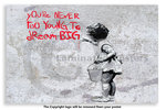 Banksy - Never Too Young to Dream Big - Mini Paper  Poster