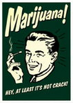Marijuana... Hey at Least is not Crack Maxi Paper Poster